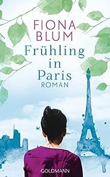 Frühling in Paris: Roman von [Blum, Fiona]