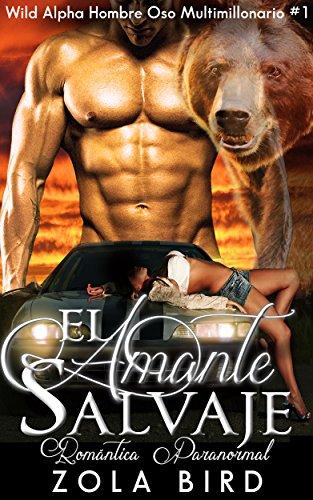 El Amante Salvaje: Romantic Ediciones (Wild Alpha Hombre Oso Multimillonario nº 1)