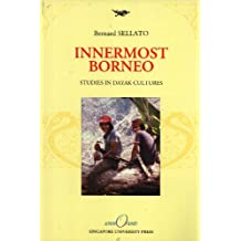 Innermost Borneo: Studies in Dayak Cultures