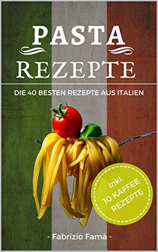 Pasta Rezepte: Die 40 besten Pasta Rezepte aus Italien!