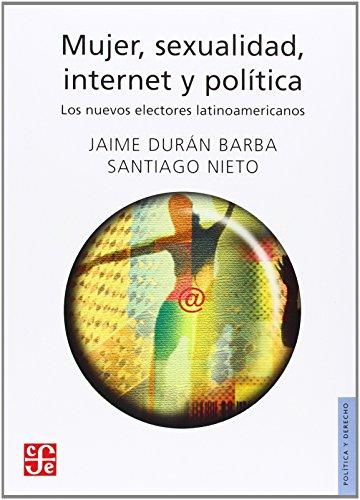 Mujer, sexualidad, internet y política. Los nuevos electores latinoamericanos (Politica y Derecho)