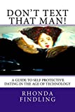 Don't Text That Man! A Guide To Self Protective Dating in the Age of Technology
