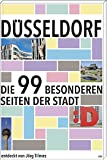 Düsseldorf: Die 99 besonderen Seiten der Stadt - Jörg Tilmes