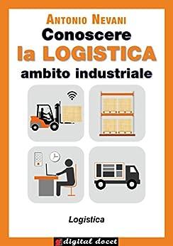 Conoscere la LOGISTICA - Ambito Industriale (Digital Docet - Teacher 2.0) di [Nevani, Antonio]
