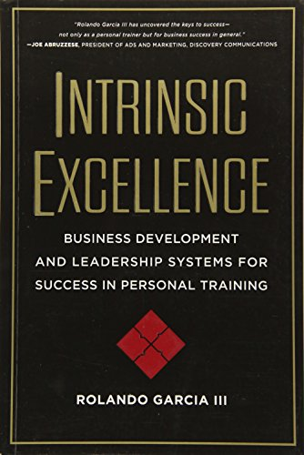 Intrinsic Excellence: Business Development and Leadership Systems for Success in Personal Training