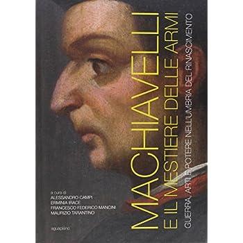 Machiavelli E Il Mestiere Delle Armi. Guerra, Arti E Potere Nell'umbria Del Rinascimento. Ediz. Illustrata