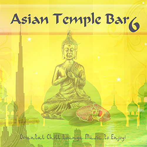 Asian Tempel Bar 6 - Oriental Chill Lounge Music to Enjoy!