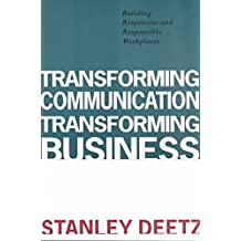 [Transforming Communication, Transforming Business: Building Responsive and Responsible Workplaces] (By: Stanley A. Deetz) [published: October, 1995]