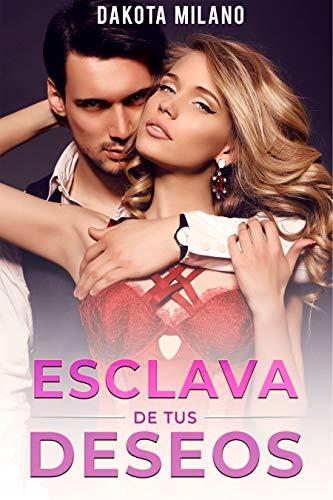 Esclava de tus deseos - Sumisa por primera vez (Seducción, Aventuras y Romance): (Una de las mejores Novelas Romanticas - Novela romantica corta - Relatos eroticos)