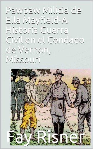 Pawpaw Milicia de Ella Mayfield-A Historia Guerra Civil en el Condado de Vernon, Missouri por Fay Risner