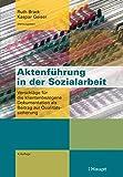Aktenführung in der Sozialarbeit: Vorschläge für die klientenbezogene Dokumentation als Beitrag zur Qualitätssicherung