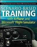 Scenario-Based Training with X-Plane and Microsoft Flight Simulator: Using PC-Based Flight Simulations Based on FAA-Industry Training Standards