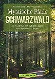Mystische Pfade im Schwarzwald: 38 Wanderungen auf den Spuren von Mythen und Sagen (Erlebnis Wandern) - Lars und Annette Freudenthal