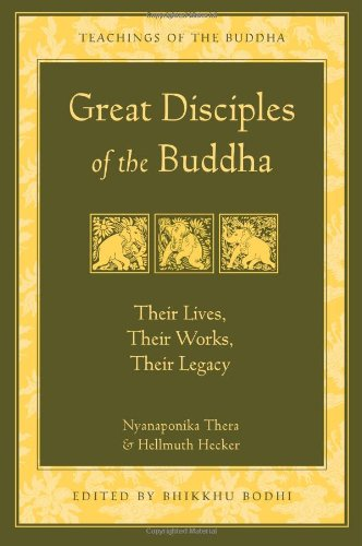 Great Disciples of the Buddha: Their Lives Their Works Their Legacy (Teachings of the Buddha)