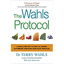 The Wahls Protocol: A Radical New Way to Treat All Chronic Autoimmune Conditions Using Paleo Principles