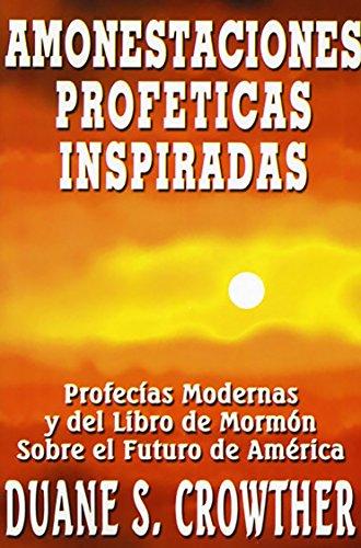 AMONESTACIONES PROFÉTICAS INSPIRADAS: Profecías Modernas y del Libro de Mormón Sobre el Futuro de América (Profecías de acontecimientos futuros nº 2) por Duane S. Crowther