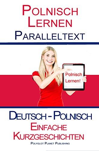 Polnisch Lernen - Paralleltext - Einfache Kurzgeschichten (Deutsch - Polnisch) Bilingual