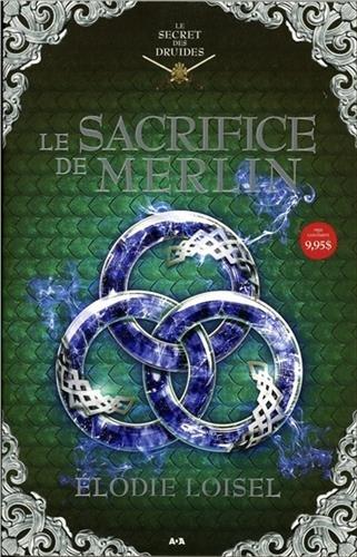 Le sacrifice de Merlin - Le secret des druides T4