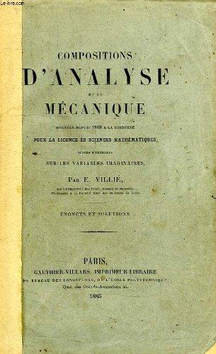 Compositions d'analyse et de mecanique, donnees depuis 1869 a la sorbonne pour la licence es sciences mathematiques, suivies d'exercices sur les variables imaginaires