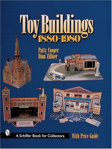 Toy Buildings, 1880-1980 (A Schiffer Book for Collectors) por Patty Cooper