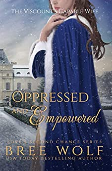 Oppressed & Empowered: The Viscounts Capable Wife (Loves Second Chance Book 11) (English Edition)