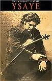 Eugène Ysaye. Le Sacre du violon