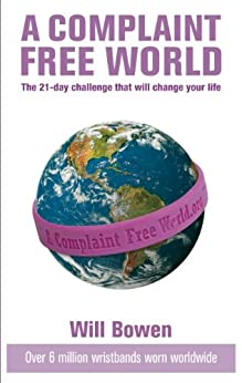 A Complaint Free World: The 21-day challenge that will change your life by [Bowen, Will]