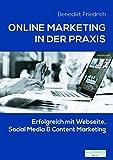 Online Marketing in der Praxis - Erfolgreich mit Webseite, Social Media & Content Marketing