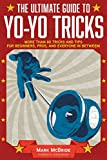 The Ultimate Guide to Yo-Yo Tricks: More Than 80 Tricks and Tips for Beginners, Pros, and Everyone in Between!