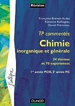 Chimie inorganique et générale - TP commentés, 34 thèmes et 70 expériences : 1re année PCS1, 2e année PC de Françoise Brénon-Audat