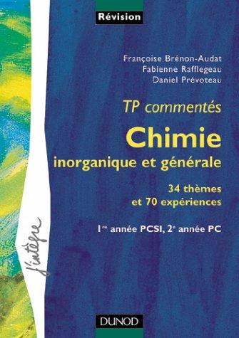 Chimie inorganique et générale : TP commentés, 34 thèmes et 70 expériences : 1re année PCS1, 2e année PC par Françoise Brénon-Audat