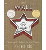 THE WALL: GROWING UP BEHIND THE IRON CURTAIN BY (Author)Sis, Peter[Hardcover]Aug-2007 - Peter Sis