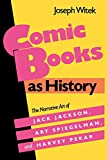 Comic Books as History: The Narrative Art of Jack Jackson, Art Spiegelman, and Harvey Pekar (Studies in Popular Culture)