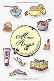 Meine Rezepte für selbst gemachte Pflegeprodukte: Das Notizbuch für deine besondere...
