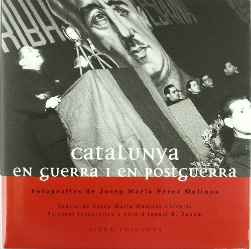Catalunya en guerra i postguerra (Fotografies inèdites) por Josep Maria Huertas Claveria
