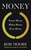 Money: Know More, Make More, Give More: Learn how to make more money and transform yo...