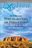Wenn du den Emu am Himmel siehst - Eine Reise in die Welt der Aborigines (Exotica-Schicksale in der Ferne)