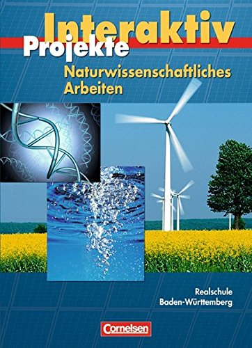 Projekte interaktiv - Baden-Württemberg - Naturwissenschaftliches Arbeiten: 10. Schuljahr - Schülerbuch