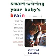 Smart-Wiring Your Baby's Brain: What You Can Do to Stimulate Your Child During the Critical First Three Years by Winifred Conkling (2001-04-03)