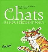 Les Chats : Ils nous rendent fous !