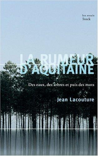 La rumeur d'Aquitaine : Des eaux, des arbres et puis des mots
