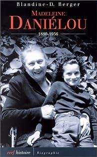 Madeleine Daniélou : 1880-1956 par Blandine Berger