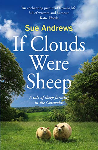 If Clouds Were Sheep: A tale of sheep farming in the Cotswolds (English Edition)