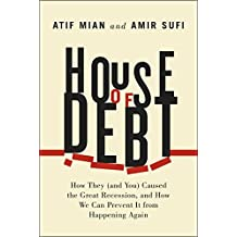 House of Debt: How They (and You) Caused the Great Recession, and How We Can Prevent it from Happeni: Written by Atif Mian, 2014 Edition, Publisher: University of Chicago Press [Hardcover]