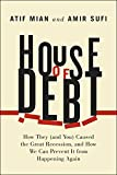 House of Debt: How They (and You) Caused the Great Recession, and How We Can Prevent It from Happening Again by Atif Mian (2014-05-21)
