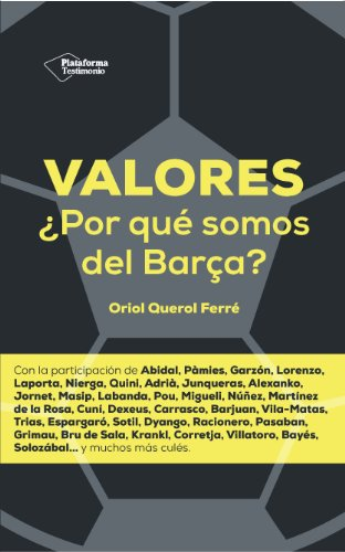 Valores ¿Por Qué Somos Del Barça? (Testimonio) por Oriol Querol
