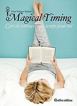 Magical Timing - Lart de retrouver du temps pour soi (Santé / Bien-être (hors collection))