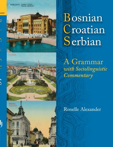 Bosnian, Croatian, Serbian, a Grammar: With Sociolinguistic Commentary