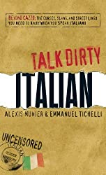 Talk Dirty Italian: Beyond Cazzo: The curses, slang, and street lingo you need to know when you speak italiano by Alexis Munier (2008-11-17)