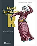 Beyond Spreadsheets with R: A Beginner's Guide to R and Rstudio - Jonathan Carroll